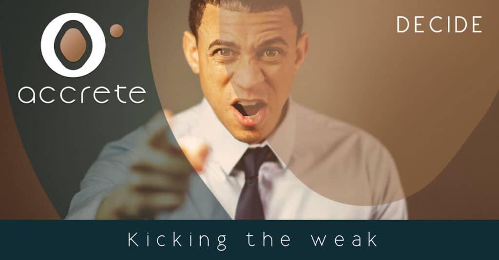 Kicking the weak